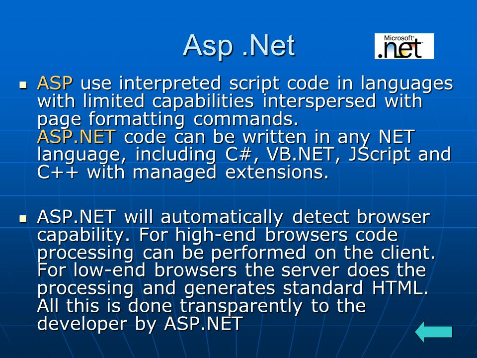 Asp.Net ASP use interpreted script code in languages with limited capabilities interspersed with page formatting commands.