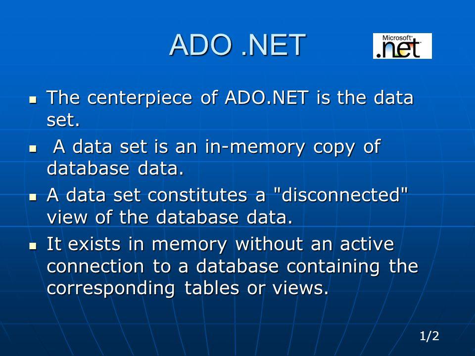 ADO.NET The centerpiece of ADO.NET is the data set.