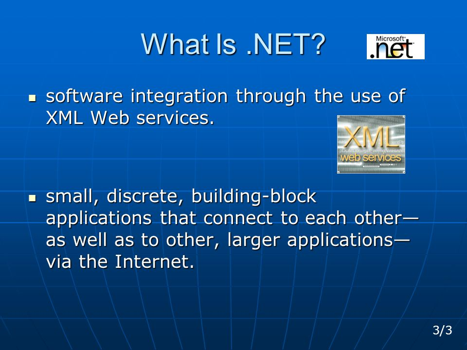 What Is.NET. software integration through the use of XML Web services.