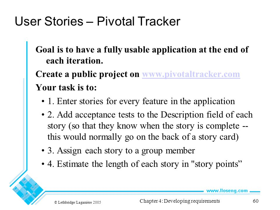 User Stories – Pivotal Tracker Goal is to have a fully usable application at the end of each iteration.