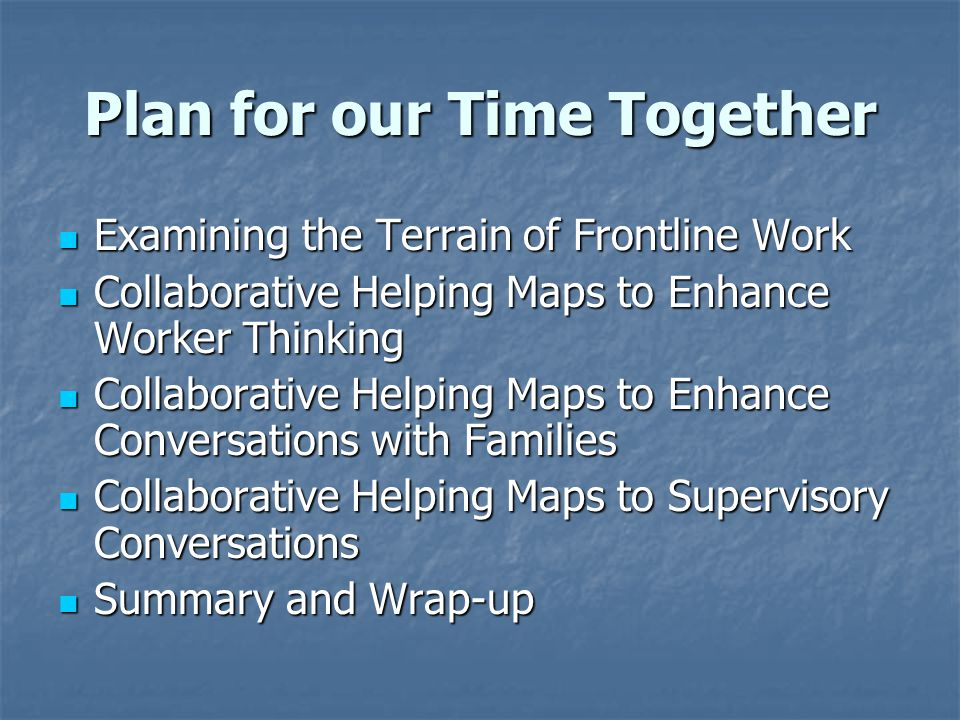 Important Aspects of Plan It is important that: We help families develop a clear, proactive, mutually shared plan that clearly specifies who will do what.