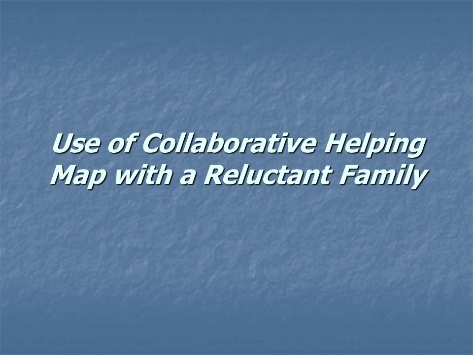 Use of Collaborative Helping Map with a Reluctant Family