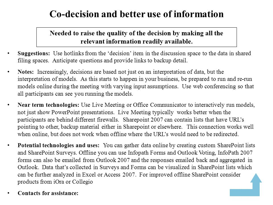 Co-decision and better use of information Suggestions: Use hotlinks from the 'decision' item in the discussion space to the data in shared filing spaces.
