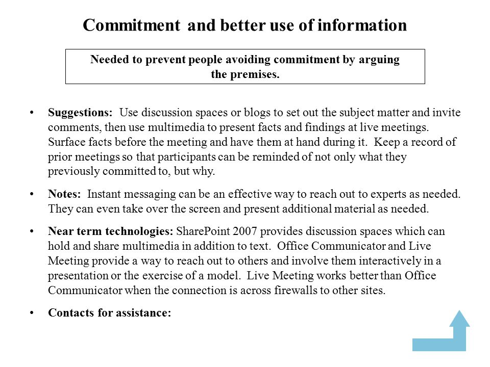 Commitment and better use of information Suggestions: Use discussion spaces or blogs to set out the subject matter and invite comments, then use multimedia to present facts and findings at live meetings.