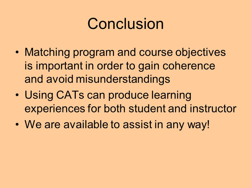 Conclusion Matching program and course objectives is important in order to gain coherence and avoid misunderstandings Using CATs can produce learning