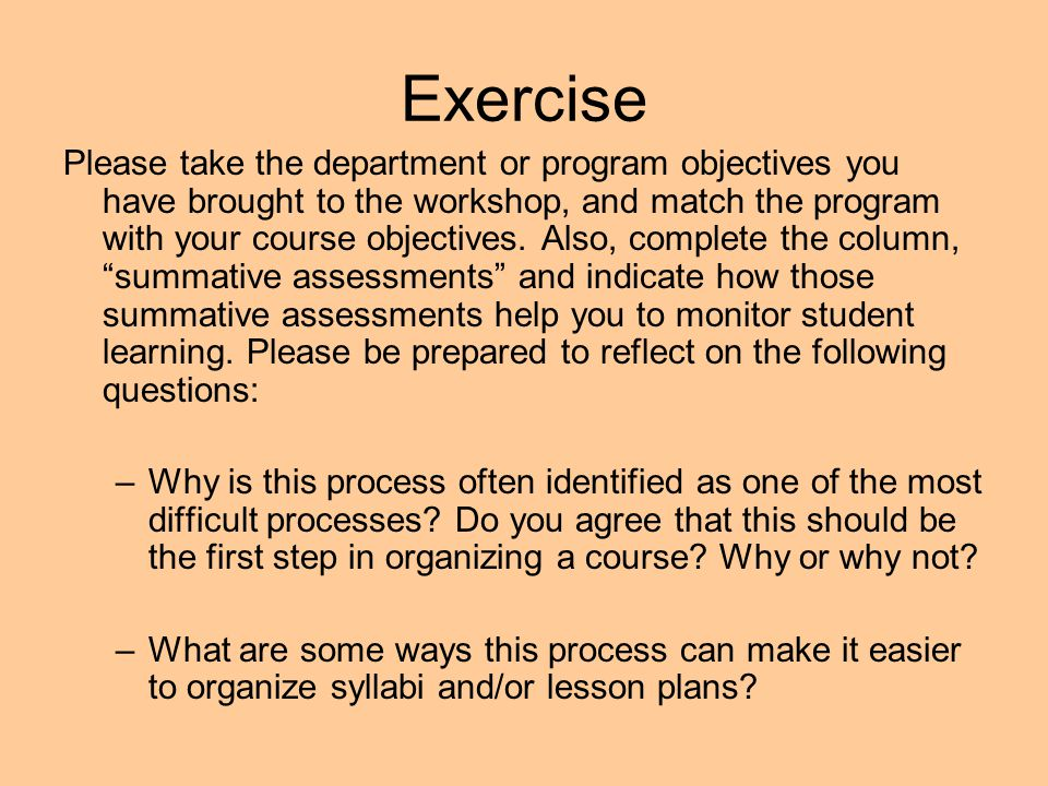 Exercise Please take the department or program objectives you have brought to the workshop, and match the program with your course objectives. Also, c