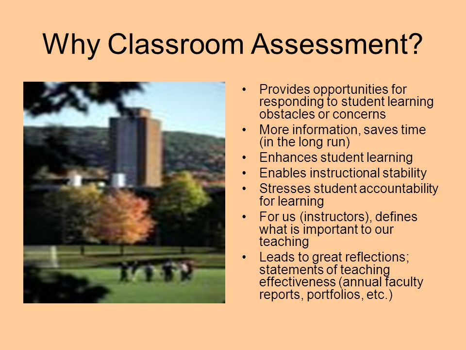 Seven Basic Assumptions of Classroom Assessment The quality of student learning is directly, although not exclusively, related to the quality of teaching.