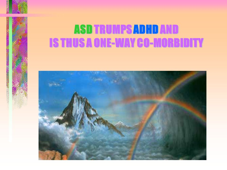 ASD TRUMPS ADHD AND IS THUS A ONE-WAY CO-MORBIDITY