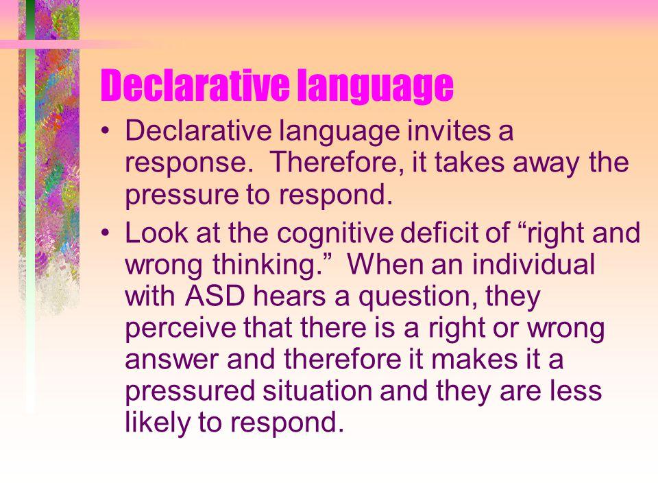 Declarative language Declarative language invites a response.