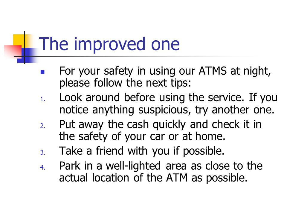 Revise the body (II) We are concerned about your safety in using our automated teller machines (ATMs) at night, so we think you should consider the fo