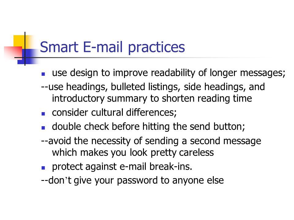 Smart E-mail practices never respond when you are angry; --you can produce better alternatives after thinking about what was said. care about correctn