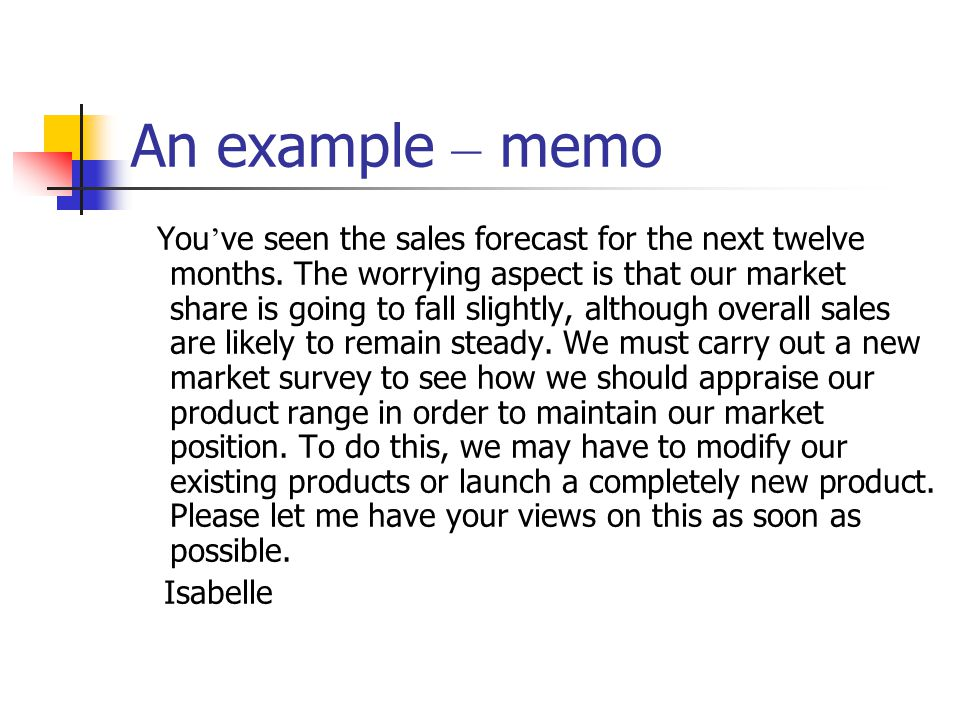 An example – memo You ' ve seen the sales forecast for the next twelve months.