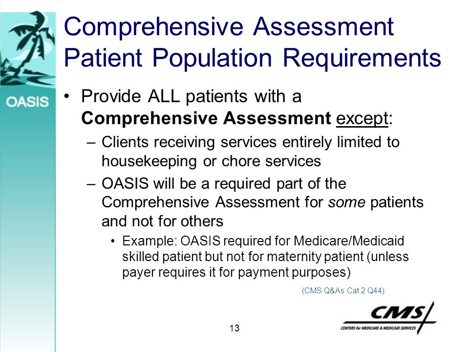 13 Comprehensive Assessment Patient Population Requirements Provide ALL patients with a Comprehensive Assessment except: –Clients receiving services e
