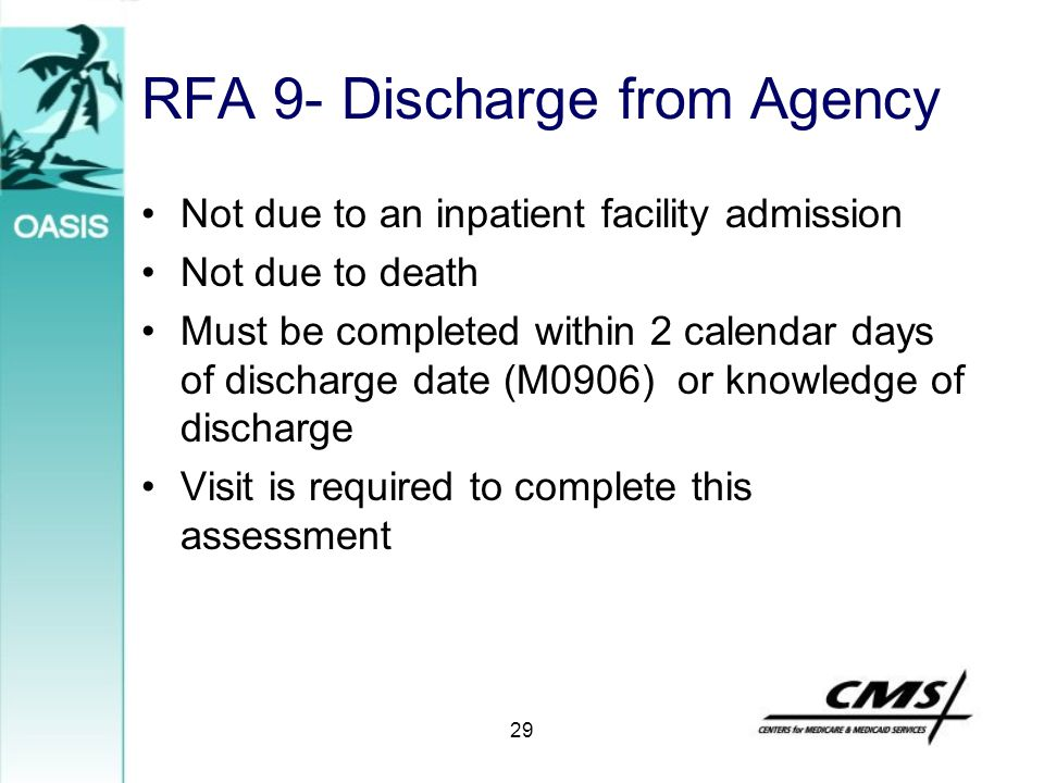 29 RFA 9- Discharge from Agency Not due to an inpatient facility admission Not due to death Must be completed within 2 calendar days of discharge date