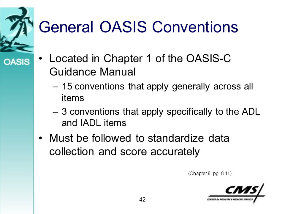 42 General OASIS Conventions Located in Chapter 1 of the OASIS-C Guidance Manual –15 conventions that apply generally across all items –3 conventions