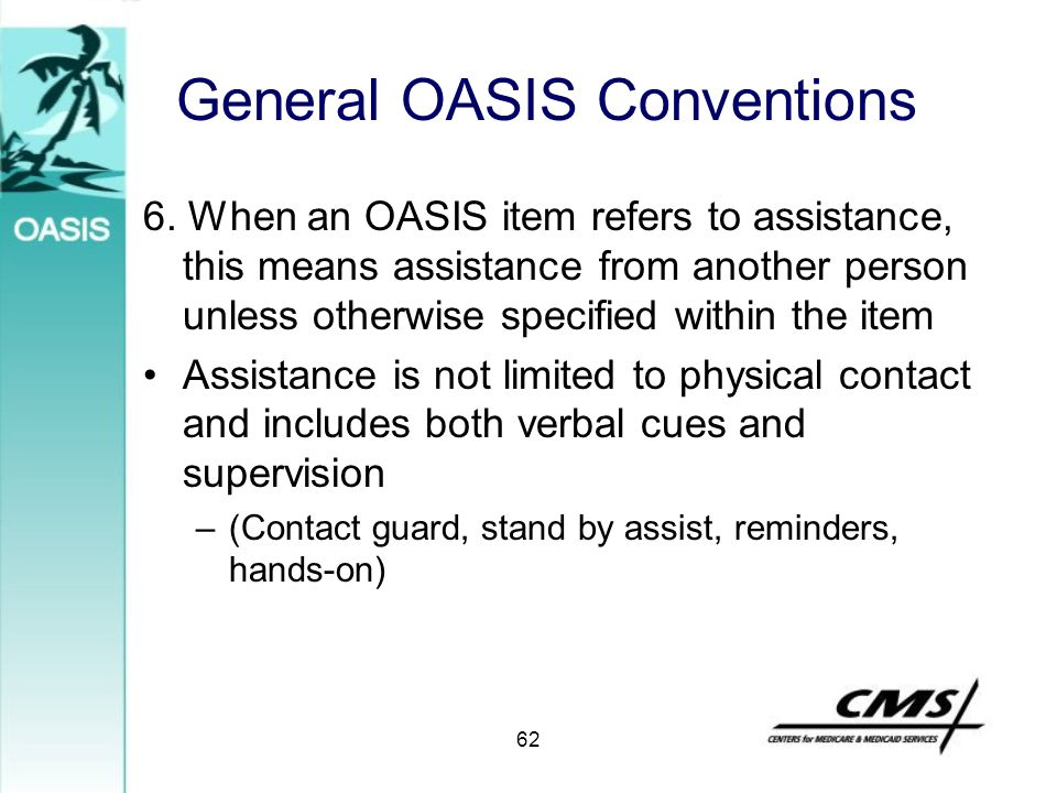 General OASIS Conventions 6. When an OASIS item refers to assistance, this means assistance from another person unless otherwise specified within the