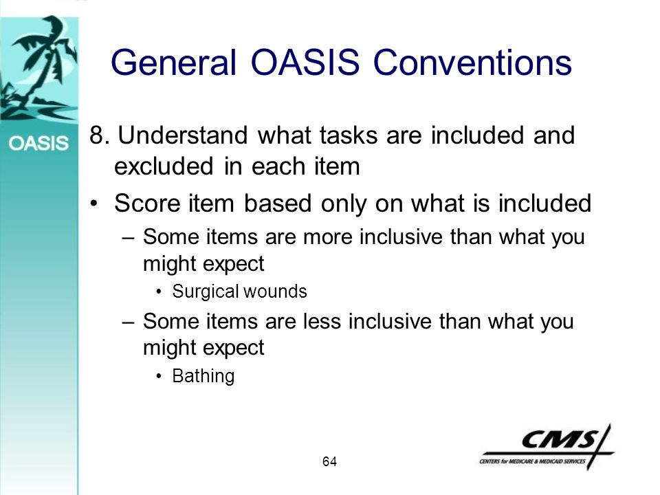 General OASIS Conventions 8. Understand what tasks are included and excluded in each item Score item based only on what is included –Some items are mo