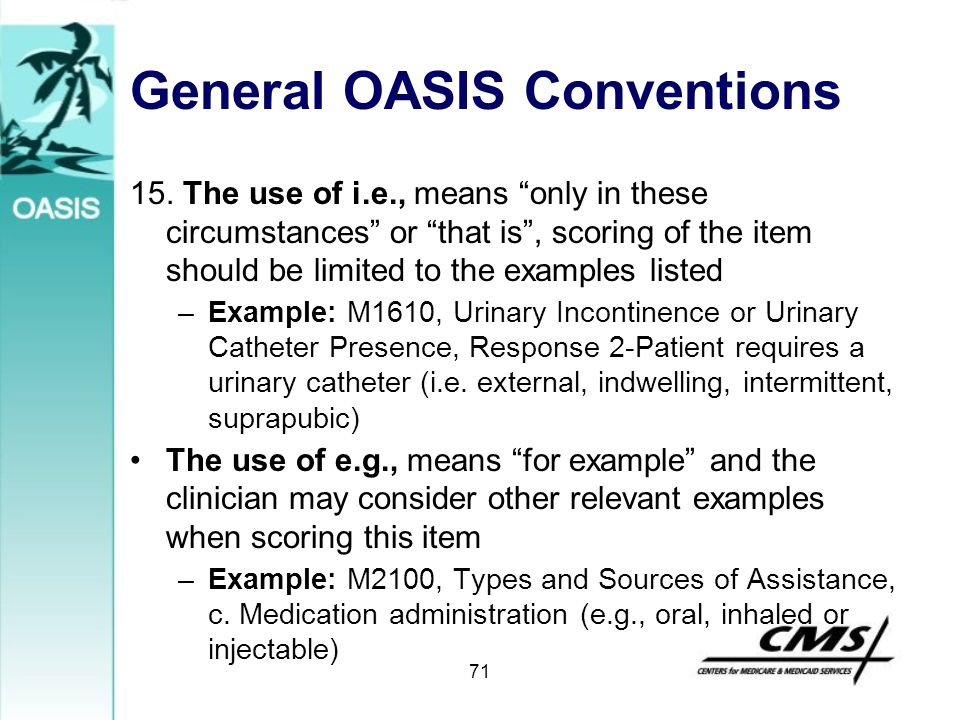 "General OASIS Conventions 15. The use of i.e., means ""only in these circumstances"" or ""that is"", scoring of the item should be limited to the examples"