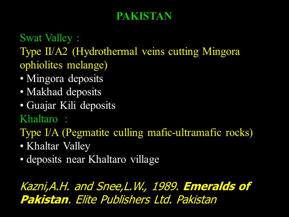 PAKISTAN Swat Valley : Type II/A2 (Hydrothermal veins cutting Mingora ophiolites melange) Mingora deposits Makhad deposits Guajar Kili deposits Khaltaro : Type I/A (Pegmatite culling mafic-ultramafic rocks) Khaltar Valley deposits near Khaltaro village Kazni,A.H.