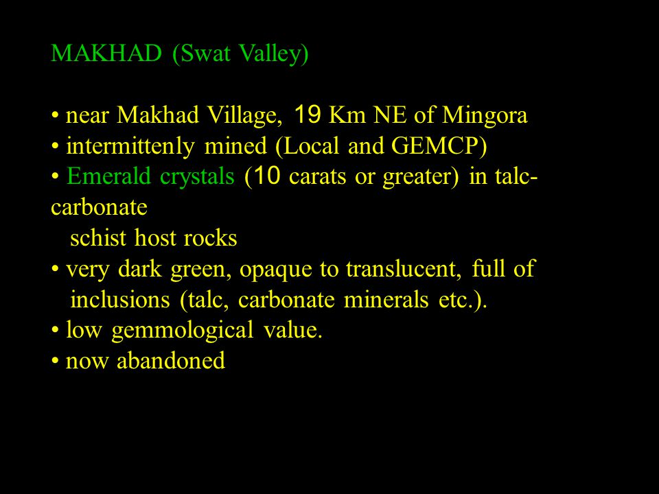 MAKHAD (Swat Valley) near Makhad Village, 19 Km NE of Mingora intermittenly mined (Local and GEMCP) Emerald crystals (10 carats or greater) in talc- c