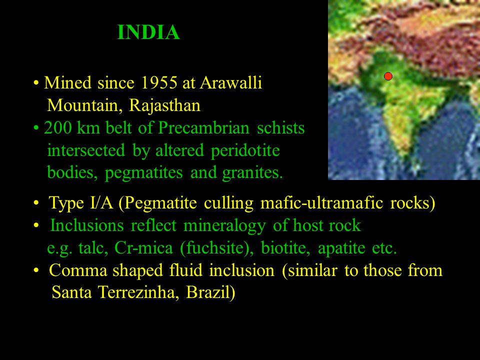 INDIA Type I/A (Pegmatite culling mafic-ultramafic rocks) Inclusions reflect mineralogy of host rock e.g. talc, Cr-mica (fuchsite), biotite, apatite e