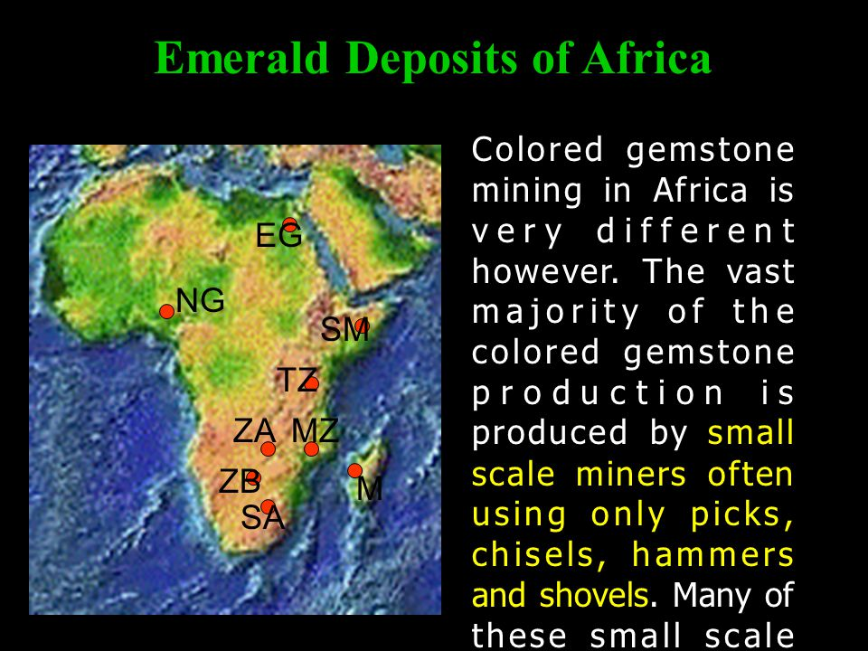 Emerald Deposits of Africa Colored gemstone mining in Africa is very different however. The vast majority of the colored gemstone production is produc
