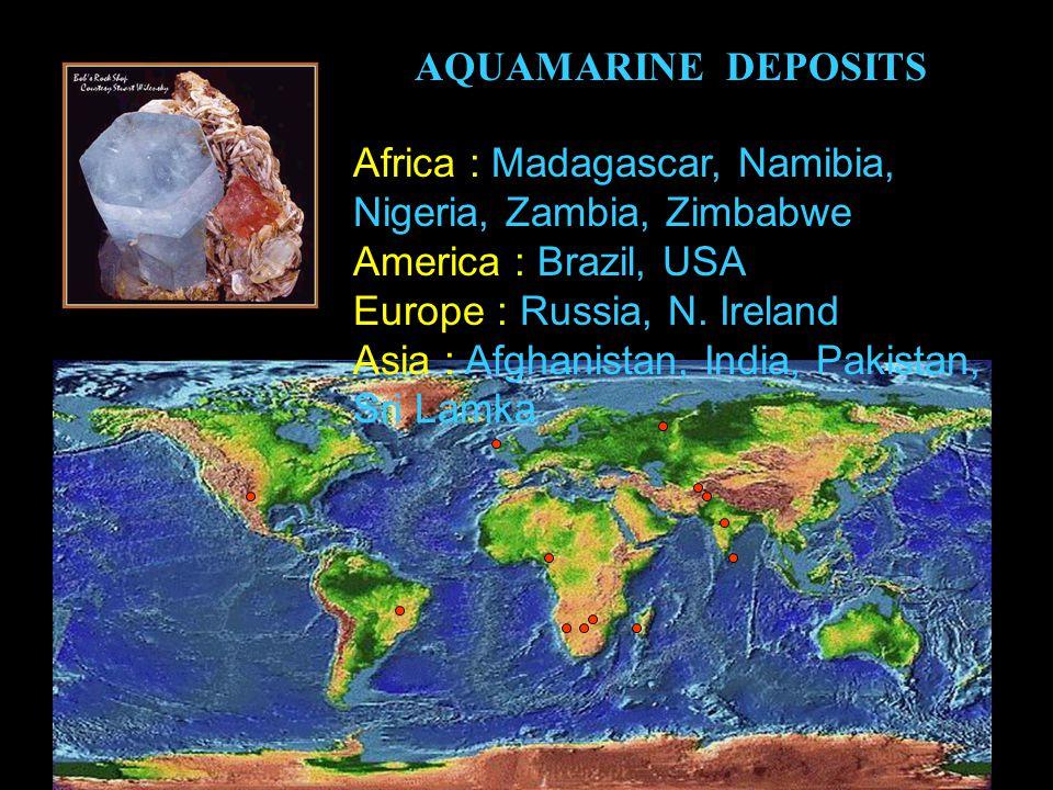 Aquamarine Deposits Africa : Madagascar, Namibia, Nigeria, Zambia, Zimbabwe America : Brazil, USA Europe : Russia, N.