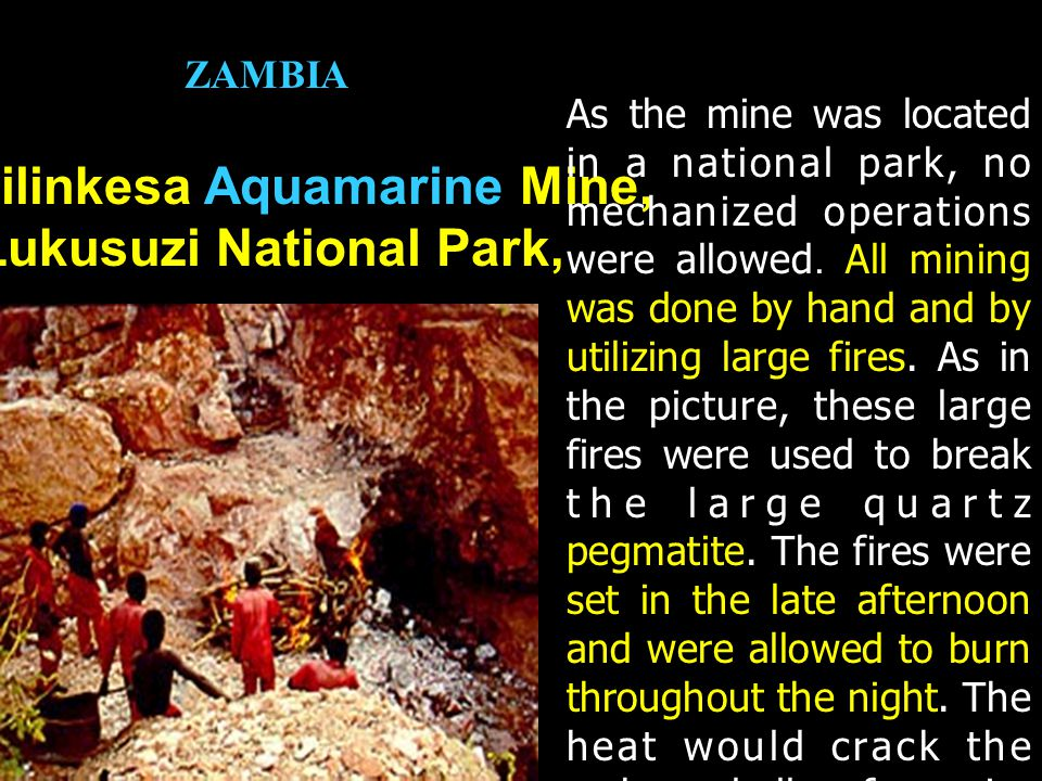 Kapilinkesa Aquamarine Mine, Lukusuzi National Park, As the mine was located in a national park, no mechanized operations were allowed. All mining was