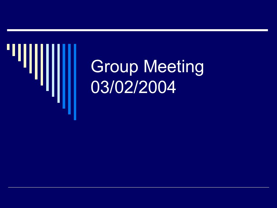 Group Meeting 03/02/2004