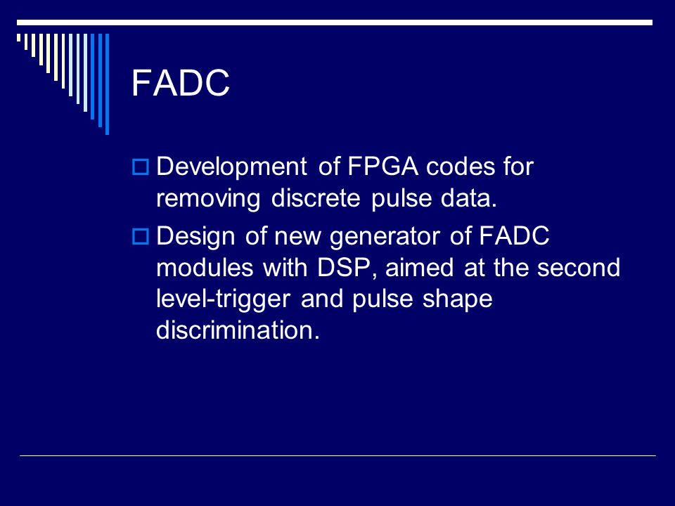 FADC  Development of FPGA codes for removing discrete pulse data.