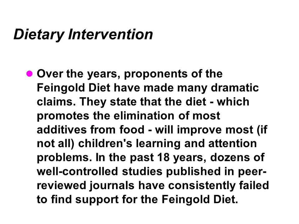 Dietary Intervention Over the years, proponents of the Feingold Diet have made many dramatic claims.