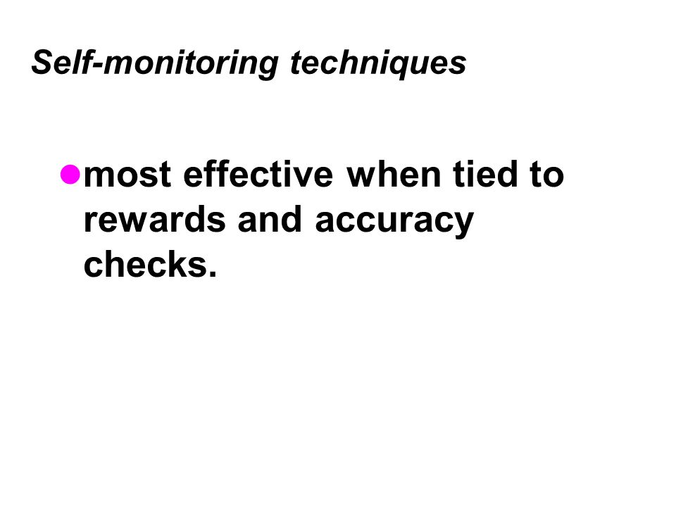Self-monitoring techniques most effective when tied to rewards and accuracy checks.