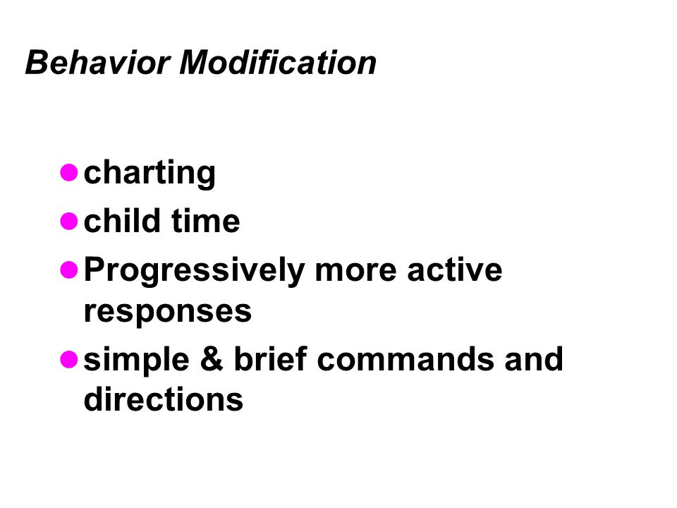 Behavior Modification charting child time Progressively more active responses simple & brief commands and directions
