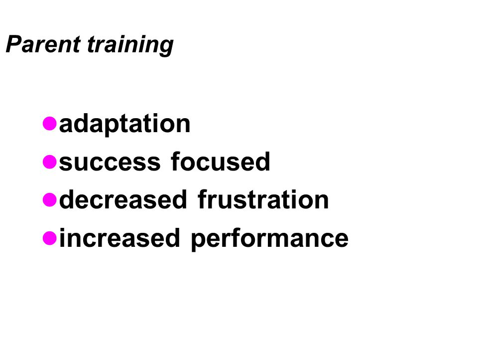 Parent training adaptation success focused decreased frustration increased performance