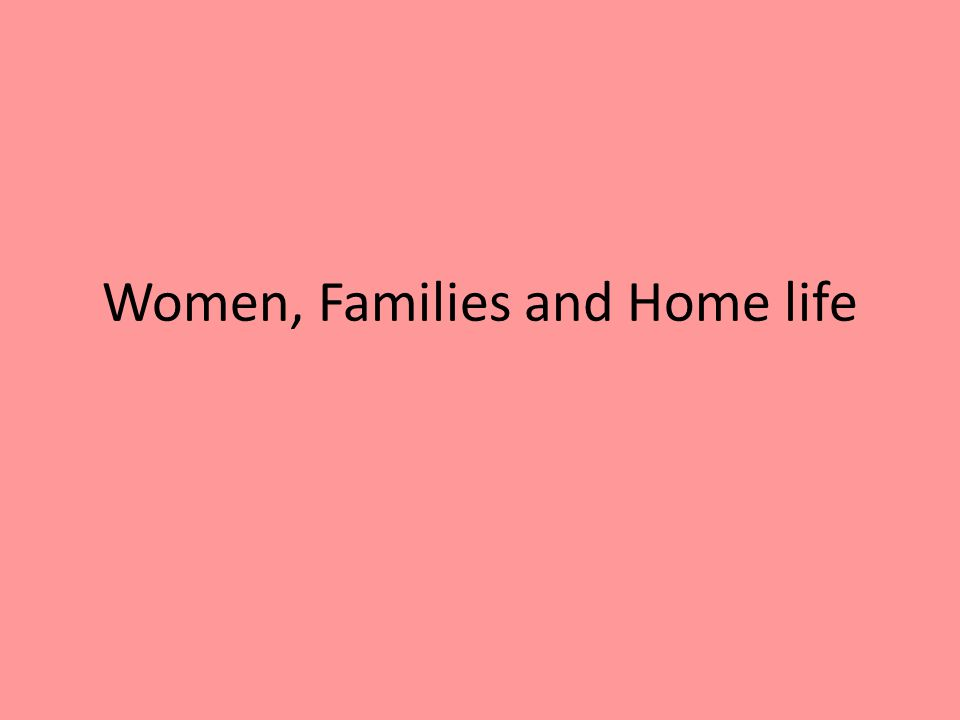 Women, Families and Home life