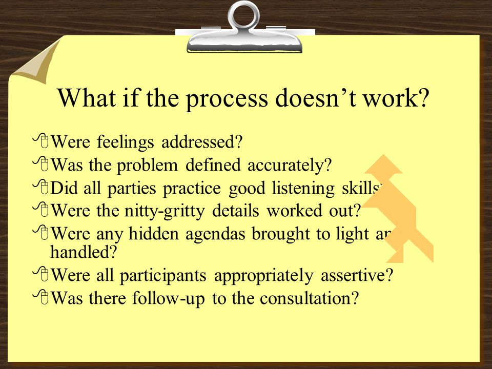 What if the process doesn't work. 8Were feelings addressed.
