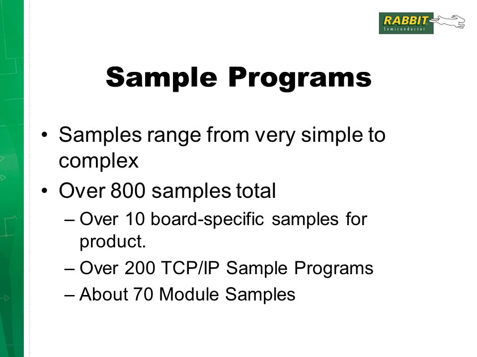 Sample Programs Samples range from very simple to complex Over 800 samples total –Over 10 board-specific samples for product.
