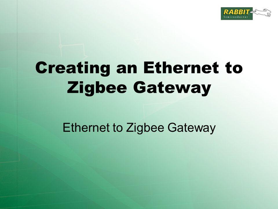 Creating an Ethernet to Zigbee Gateway Ethernet to Zigbee Gateway