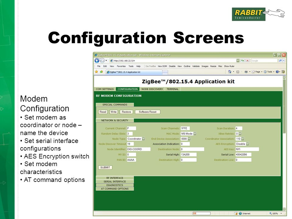 Configuration Screens Modem Configuration Set modem as coordinator or node – name the device Set serial interface configurations AES Encryption switch Set modem characteristics AT command options