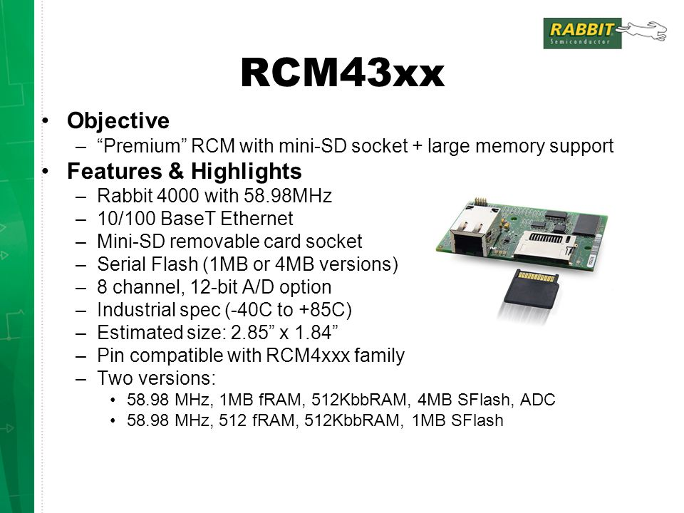 ZigBee TM / 802.15.4 Application Kit Highlights Illustrates how a Rabbit-based product interfaces with ZigBee modules as a way to add low-cost wireless to Rabbit enabled devices RabbitCore module with Ethernet, memory for data storage Programs and samples for the mesh network communication.