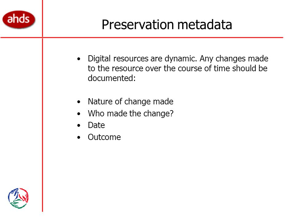 Preservation metadata Digital resources are dynamic.