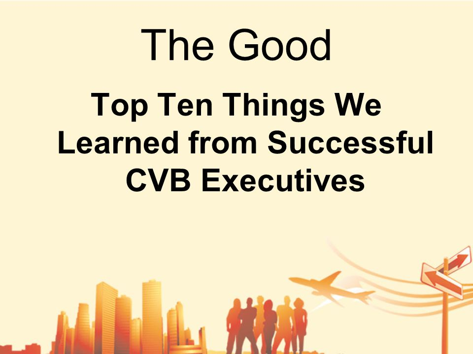The Good Top Ten Things We Learned from Successful CVB Executives