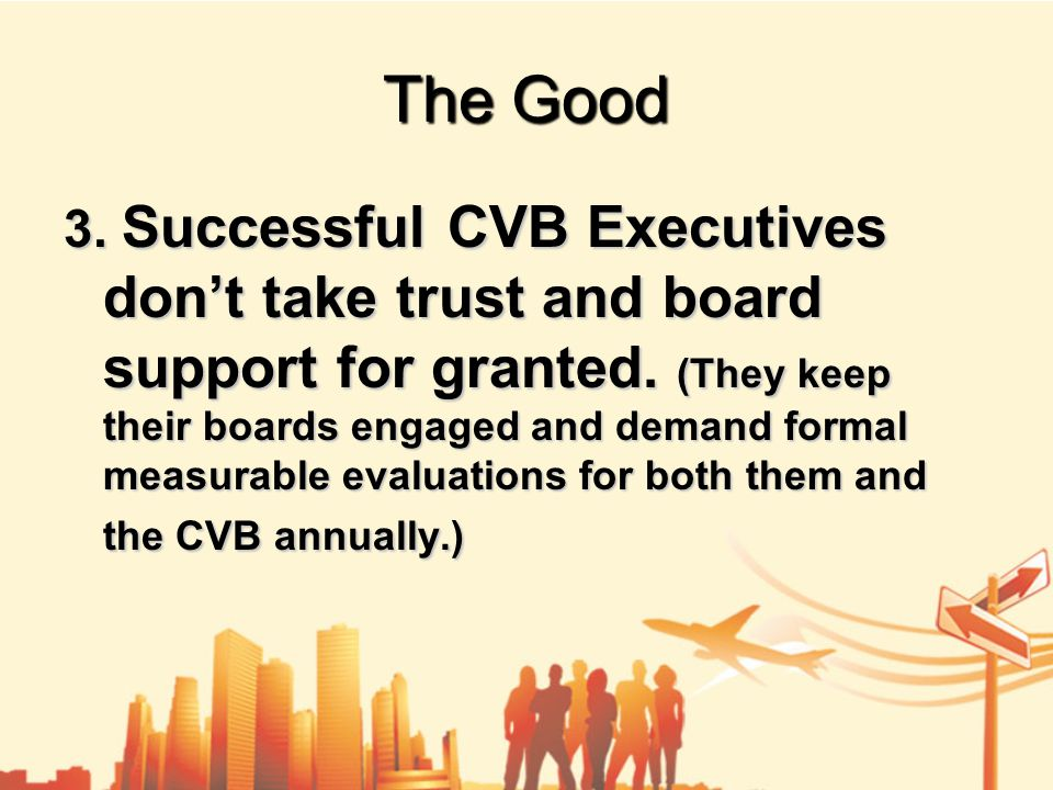 The Good 3. Successful CVB Executives don't take trust and board support for granted.