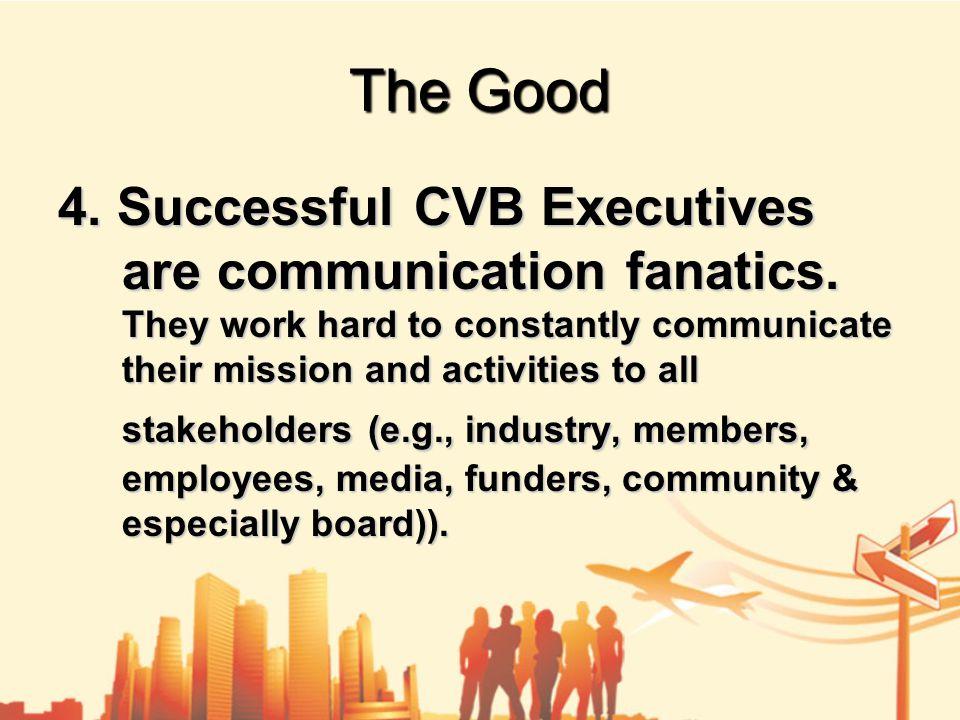 The Good 4. Successful CVB Executives are communication fanatics.