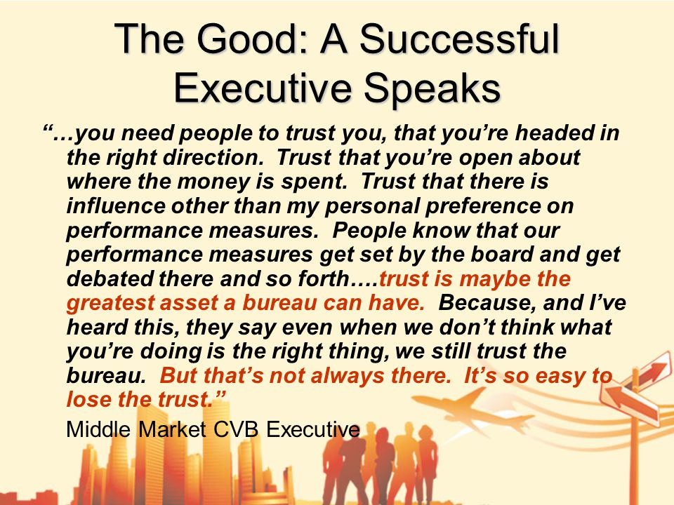 The Good: A Successful Executive Speaks …you need people to trust you, that you're headed in the right direction.