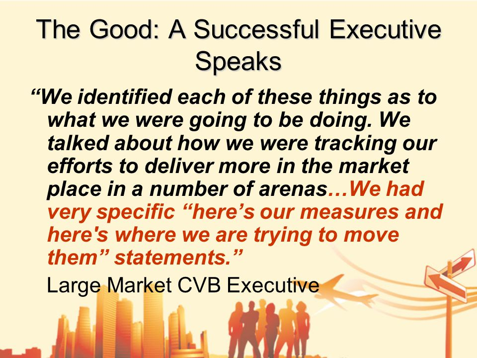 The Good: A Successful Executive Speaks We identified each of these things as to what we were going to be doing.