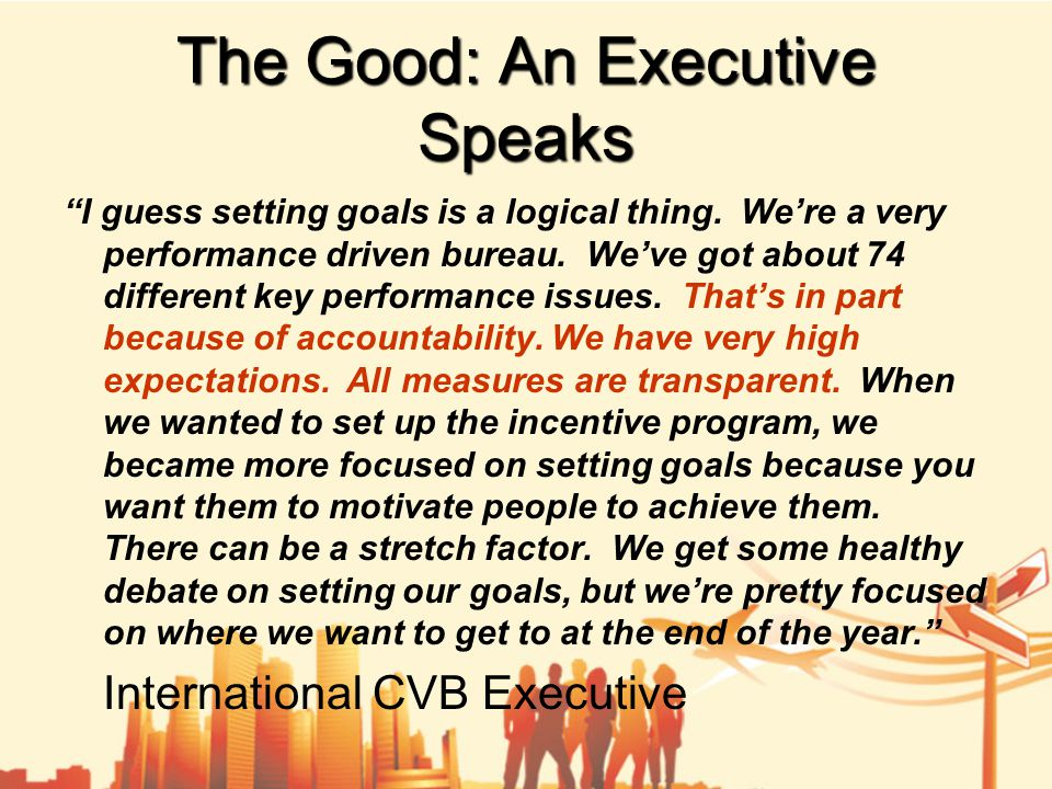 The Good: An Executive Speaks I guess setting goals is a logical thing.