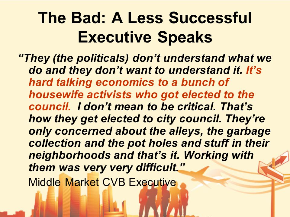 The Bad: A Less Successful Executive Speaks They (the politicals) don't understand what we do and they don't want to understand it.