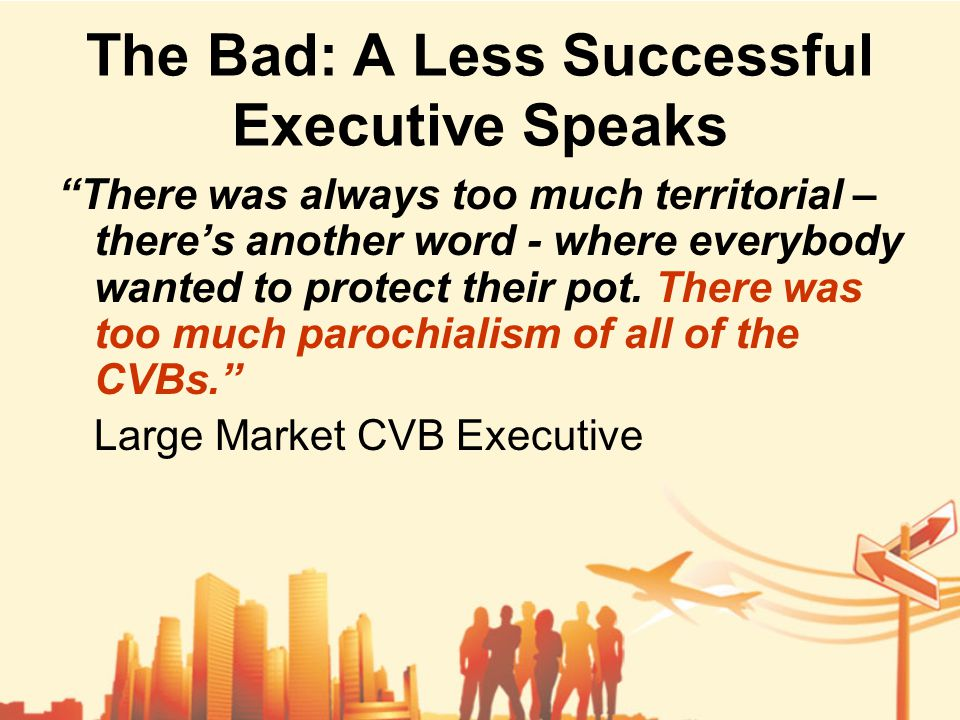 The Bad: A Less Successful Executive Speaks There was always too much territorial – there's another word - where everybody wanted to protect their pot.