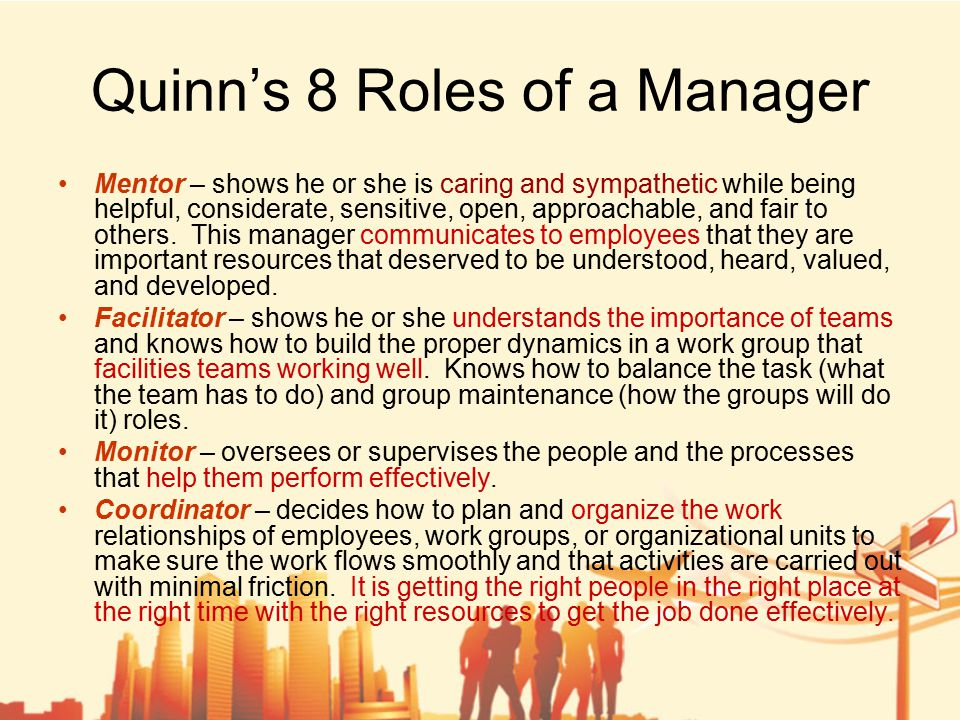 Quinn's 8 Roles of a Manager Mentor – shows he or she is caring and sympathetic while being helpful, considerate, sensitive, open, approachable, and fair to others.